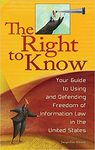The Right to Know: Your Guide to Using and Defending Freedom of Information Law in the United States
