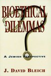 Bioethical Dilemmas: A Jewish Perspective Volume 1 by J. David Bleich