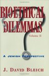 Bioethical Dilemmas: A Jewish Perspective Volume 2 by J. David Bleich