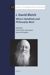 J. David Bleich : Where Halakhah and Philosophy Meet by J. David Bleich, Hava Tirosh-Samuelson, and Aaron W. Hughes