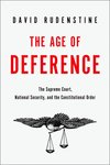 The Age of Deference : the Supreme Court, National Security, and the Constitutional Order by David Rudenstine