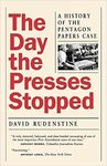 The Day the Presses Stopped : a History of the Pentagon Papers Case by David Rudenstine
