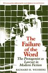 The Failure of the Word : the Protagonist as Lawyer in Modern Fiction by Richard H. Weisberg