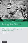 Taxing the Church : Religion, Exemptions, Entanglement, and the Constitution by Edward A. Zelinsky