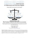 International Law: What President Trump Can and Cannot Do on Terrorism by Cardozo Law Institute in Holocaust and Human Rights (CLIHHR)
